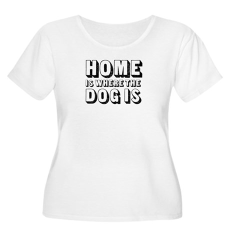 Home is Where the Dog is Women's Plus Size Scoop N