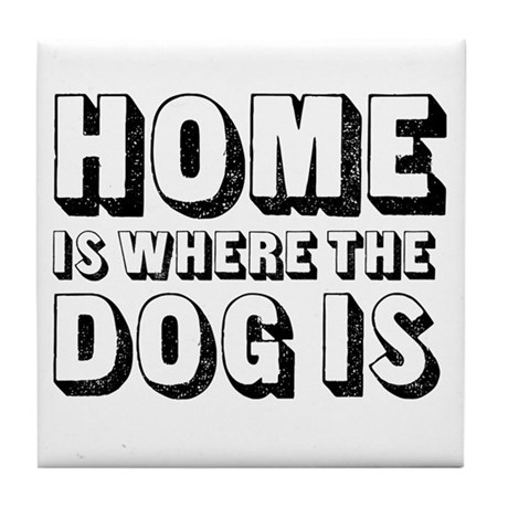 Home is Where the Dog is Tile Coaster