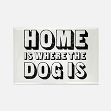 Home is Where the Dog is Rectangle Magnet