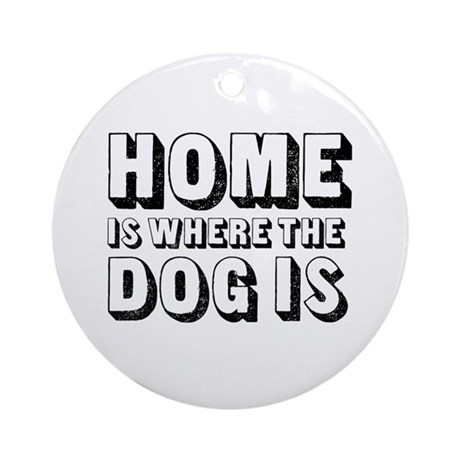 Home is Where the Dog is Ornament (Round)