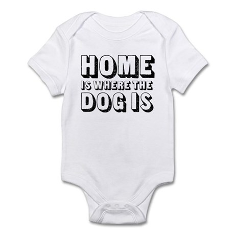 Home is Where the Dog is Infant Bodysuit