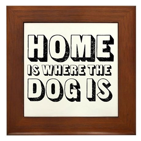 Home is Where the Dog is Framed Tile
