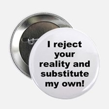 """Unique I reject your reality and substitute my own 2.25"""" Button"""