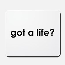 got a life? Mousepad