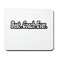 """Best.Coach.Ever."" Mousepad"