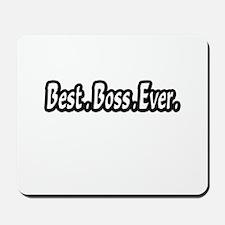 """""""Best.Boss.Ever."""" Mousepad"""