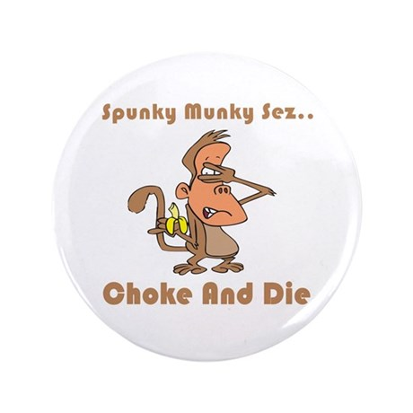 "Choke and Die 3.5"" Button"