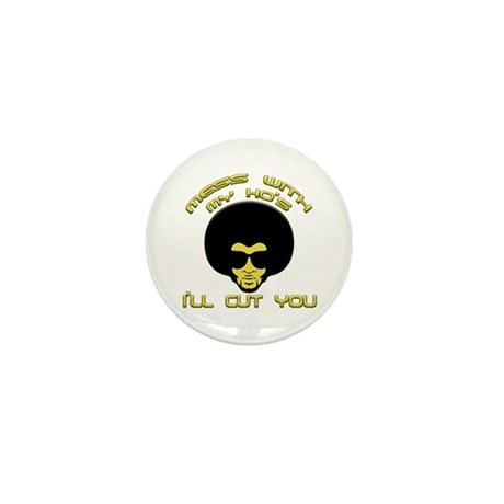 Mess With My Ho's, I'll Cut You Mini Button (100 p