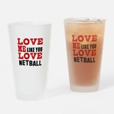 Love Me Like You Love Netball Drinking Glass