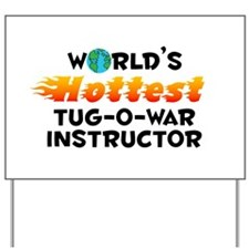 World's Hottest Tug-o.. (C) Yard Sign