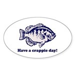 Have a Crappie Day! Oval Sticker