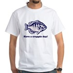 Have a Crappie Day! White T-Shirt