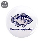 "Have a Crappie Day! 3.5"" Button (10 pack)"