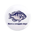 "Have a Crappie Day! 3.5"" Button"