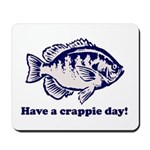 Have a Crappie Day! Mousepad