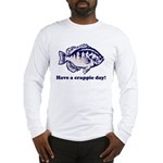 Have a Crappie Day! Long Sleeve T-Shirt