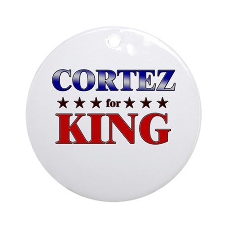 CORTEZ for king Ornament (Round)