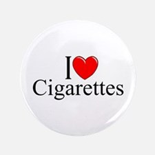 """I Love (Heart) Cigarettes"" 3.5"" Button"