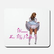 Wanna see my panties? Mousepad