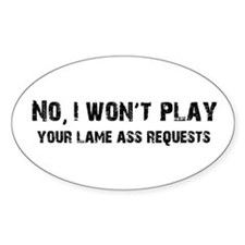 Play Your Lame Ass Requests Oval Decal