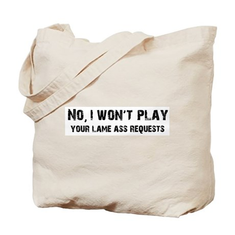 I Won't Play Lame Ass Requests Tote Bag
