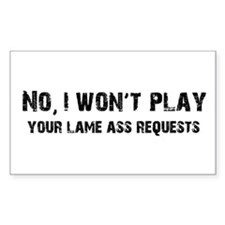 I Won't Play Lame Ass Requests Sticker (Rectangula