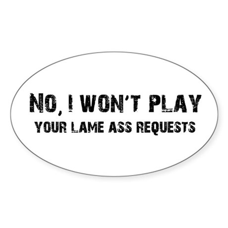 I Won't Play Lame Ass Requests Oval Sticker