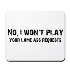 I Won't Play Lame Ass Requests Mousepad