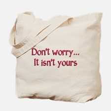 Don't worry, it isn't yours... Tote Bag