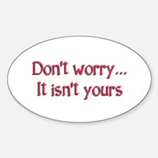 Don't worry, it isn't yours... Sticker (Oval)