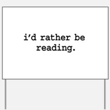 i'd rather be reading. Yard Sign