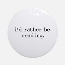 i'd rather be reading. Ornament (Round)