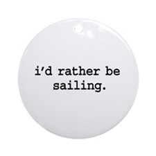 i'd rather be sailing. Ornament (Round)