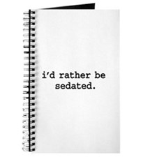 i'd rather be sedated. Journal