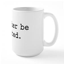 i'd rather be sedated. Mug