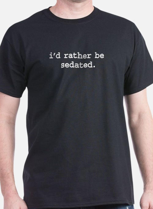 i'd rather be sedated. T-Shirt
