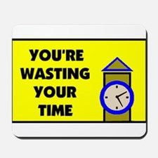 WASTING TIME Mousepad