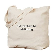 i'd rather be shitting. Tote Bag