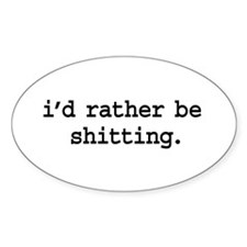 i'd rather be shitting. Oval Decal