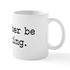i'd rather be shitting. Mug