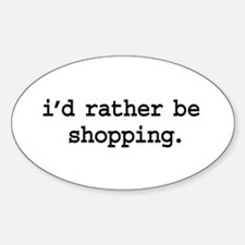 i'd rather be shopping. Oval Decal