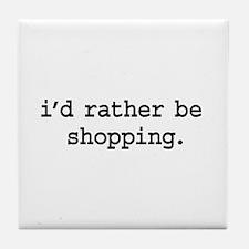 i'd rather be shopping. Tile Coaster