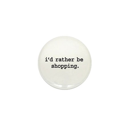 i'd rather be shopping. Mini Button
