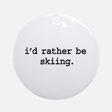 i'd rather be skiing. Ornament (Round)