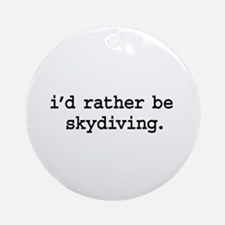 i'd rather be skydiving. Ornament (Round)