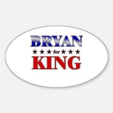 BRYAN for king Oval Decal