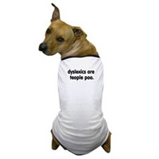 DYSLEXICS ARE TEOPLE POO. Dog T-Shirt