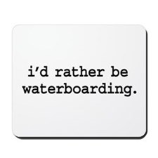 i'd rather be waterboarding. Mousepad