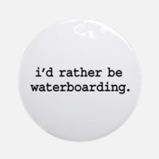 i'd rather be waterboarding. Ornament (Round)