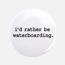 """i'd rather be waterboarding. 3.5"""" Button (100 pack"""